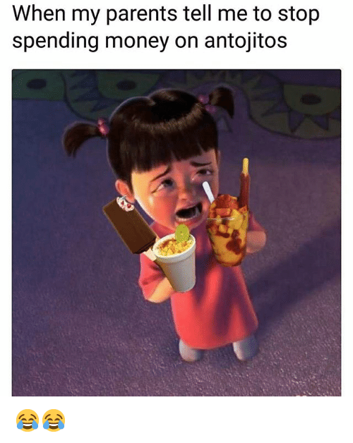 Funny, Money, and Parents: When my parents tell me to stop  spending money on antojitos 😂😂
