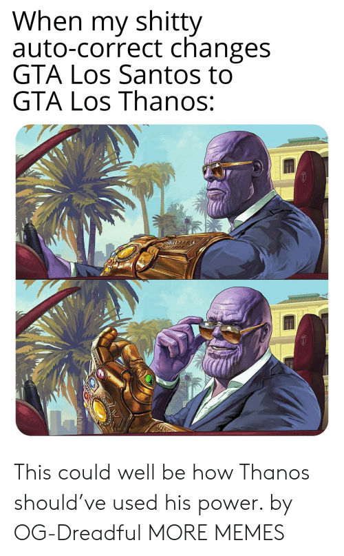 santos: When my shitty  auto-correct changes  GTA Los Santos to  GTA Los Thanos: This could well be how Thanos should've used his power. by OG-Dreadful MORE MEMES