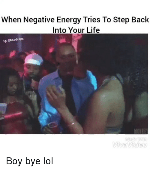 Funny, Step, and Steps: When Negative Energy Tries To Step Back  Into Your Life  lg: Choodclips  Video Boy bye lol