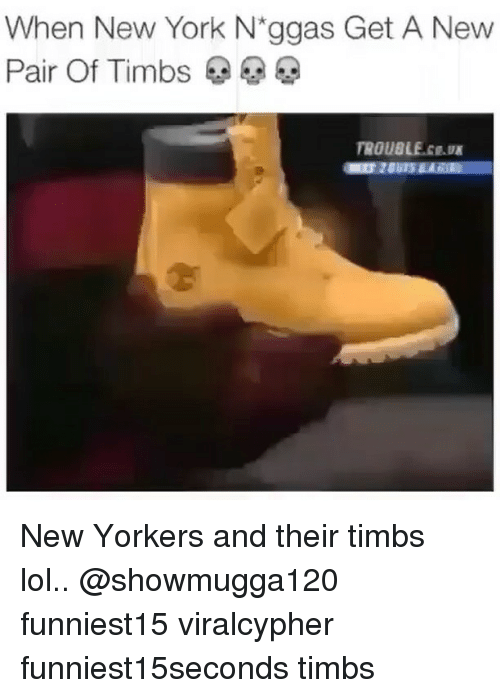Funny, Lol, and New York: When New York N ggas Get A New  Pair Of Timbs  TROUBLE New Yorkers and their timbs lol.. @showmugga120 funniest15 viralcypher funniest15seconds timbs