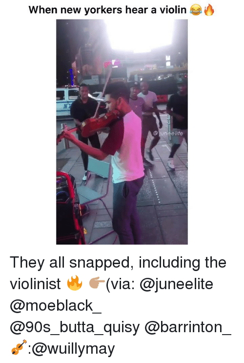 Funny, 90's, and Violin: When new yorkers hear a violin They all snapped, including the violinist 🔥 👉🏽(via: @juneelite @moeblack_ @90s_butta_quisy @barrinton_ 🎻:@wuillymay