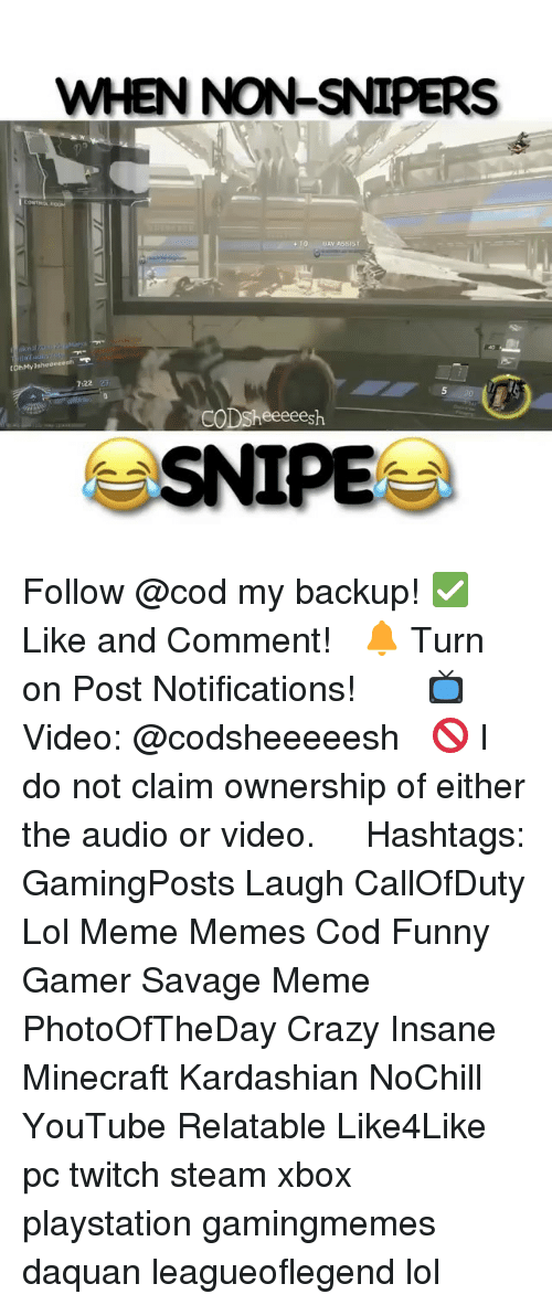 lol meme: WHEN NON-SNIPERS  tohMylsheeeee  722  CODSheeeeesh  SNIPE Follow @cod my backup! ✅ Like and Comment! ⠀ 🔔 Turn on Post Notifications! ⠀ ⠀ ⠀ 📺 Video: @codsheeeeesh ⠀ 🚫 I do not claim ownership of either the audio or video. ⠀ ️⃣ Hashtags: GamingPosts Laugh CallOfDuty Lol Meme Memes Cod Funny Gamer Savage Meme PhotoOfTheDay Crazy Insane Minecraft Kardashian NoChill YouTube Relatable Like4Like pc twitch steam xbox playstation gamingmemes daquan leagueoflegend lol