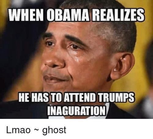 Lmao, Memes, and Obama: WHEN OBAMA REALIZES  HE HASTO ATTEND TRUMPS  INAGURATION Lmao ~ ghost