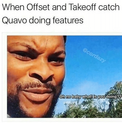 when offset and takeoff catch quavo doing features oh no 17622132 when offset and takeoff catch quavo doing features oh no what,Offset Meme