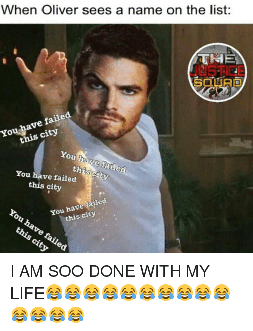 You Have Failed This City: When Oliver sees a name on the list:  failed  have this city  You  You have failed  this city  You have failed  this city  ailed  You have  this city  ou ha  this city. I AM SOO DONE WITH MY LIFE😂😂😂😂😂😂😂😂😂😂😂😂😂😂