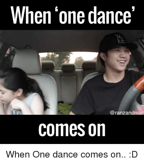 Dancing, Girl Memes, and Dance: When one dance'  @ranzandnian  comes on When One dance comes on.. :D