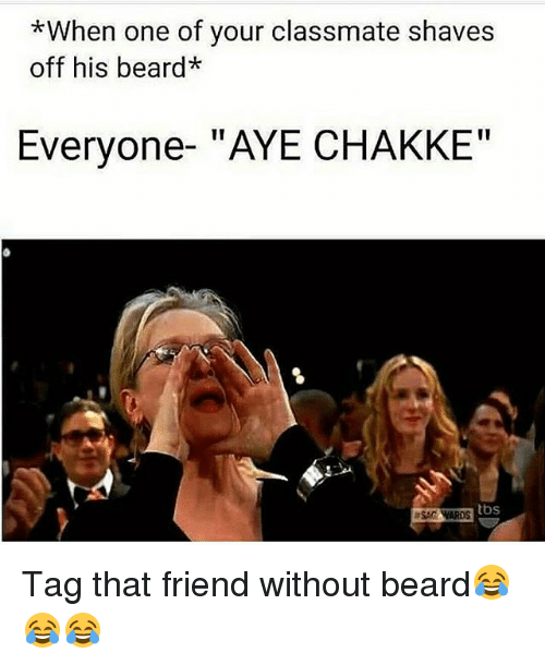 """Memes, 🤖, and Tbs: *When one of your classmate shaves  off his beard*  Everyone- """"AYE CHAKKE""""  tbs  ESAGAARDS Tag that friend without beard😂😂😂"""