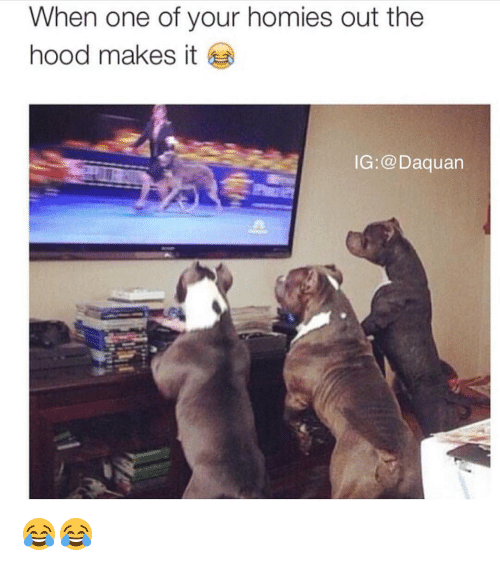 Funny: When one of your homies out the  hood makes it  IG: a Daquan 😂😂