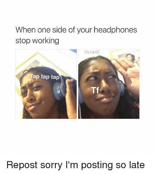 tap-tap-tap: When one side of your headphones  stop working  ts.carlll  Tap tap tap  Tf Repost sorry I'm posting so late