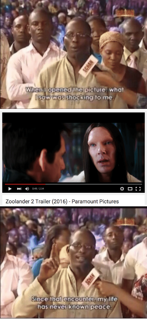 Zoolander: When opened the picture. what  aw was shocking to me   0:45 / 2:34  1  Zoolander 2 Trailer (2016) - Paramount Pictures   Since that encounter,my life  has never known peace