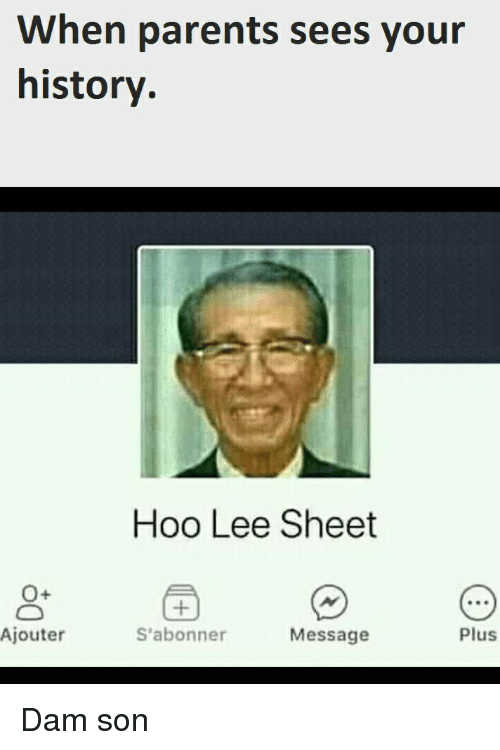 dam son: When parents sees your  history  Hoo Lee Sheet  O+  Plus  Ajouter  S'abonner  Message