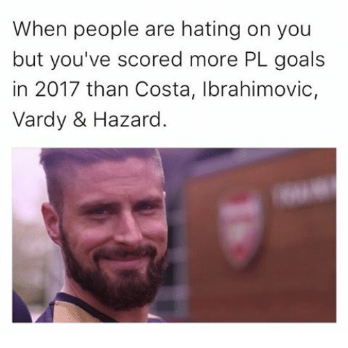 vardy: When people are hating on you  but you've scored more PL goals  in 2017 than Costa, Ibrahimovic,  Vardy & Hazard.