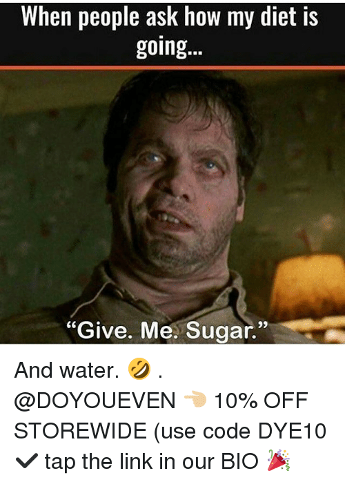 "Gym, Link, and Sugar: When people ask how my diet is  going.  ""Give. Me. Sugar"" And water. 🤣 . @DOYOUEVEN 👈🏼 10% OFF STOREWIDE (use code DYE10 ✔️ tap the link in our BIO 🎉"