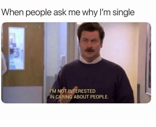 Dank, Single, and 🤖: When people ask me why l'm single  IM NOT INTERESTED  N CARING ABOUT PEOPLE