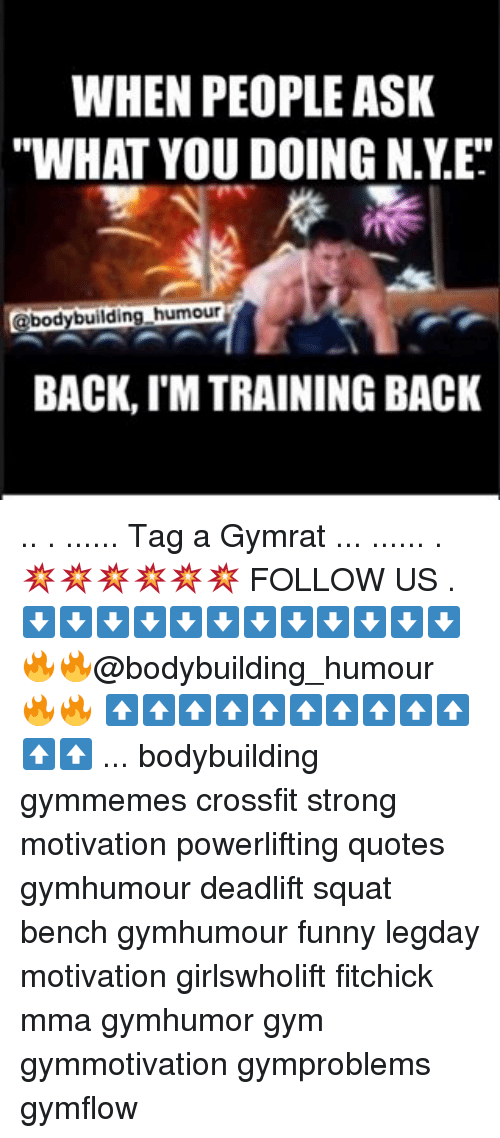 """Memes, Bodybuilding, and Crossfit: WHEN PEOPLE ASK  """"WHAT YOU DOING N.y.E""""  @bodybuilding humour  BACKLIMTRAINING BACK .. . ...... Tag a Gymrat ... ...... . 💥💥💥💥💥💥 FOLLOW US . ⬇️⬇️⬇️⬇️⬇️⬇️⬇️⬇️⬇️⬇️⬇️⬇️ 🔥🔥@bodybuilding_humour 🔥🔥 ⬆️⬆️⬆️⬆️⬆️⬆️⬆️⬆️⬆️⬆️⬆️⬆️ ... bodybuilding gymmemes crossfit strong motivation powerlifting quotes gymhumour deadlift squat bench gymhumour funny legday motivation girlswholift fitchick mma gymhumor gym gymmotivation gymproblems gymflow"""