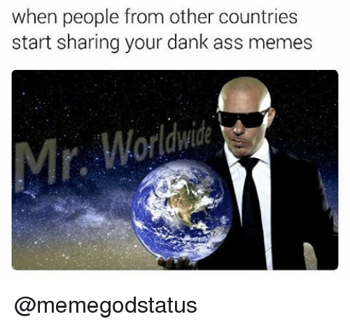 Dank Memes, Ass-Meme, and Ass-Memes: when people from other countries  start sharing your dank ass memes  Mr. @memegodstatus