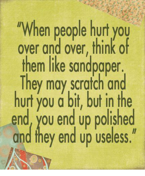 "Dank, Scratch, and 🤖: ""When people hurt you  over and over, think of  them like sandpaper.  They may scratch and  hurt you a bit, but in the  Lend, you end up polished  and they end up useless."""