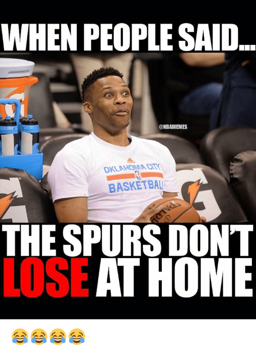 Basketball, Sports, and Home: WHEN PEOPLE SAID  @NBAMEMES  BASKETBAL  THE SPURS DON'T  AT HOME  LOSE 😂😂😂😂