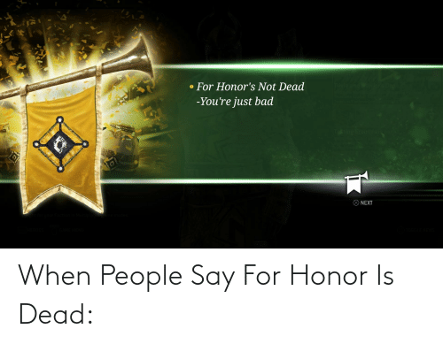 Say For: When People Say For Honor Is Dead: