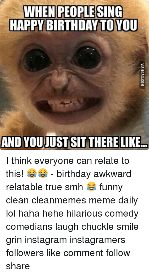 Funny Happy Birthday Meme Instagram : When people sing happy birthday to you and youjust sit