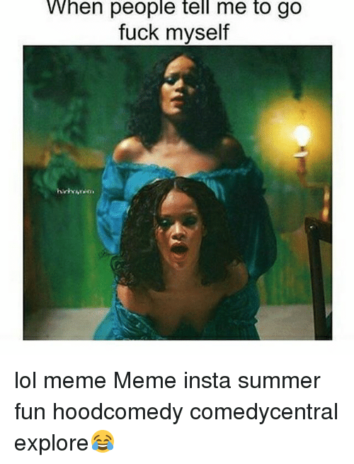 Lol, Meme, and Memes: When people tell me to go  fuck myself lol meme Meme insta summer fun hoodcomedy comedycentral explore😂