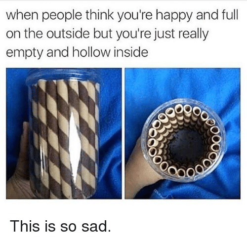 When People Think You're Happy Andfull on the Outside but ...