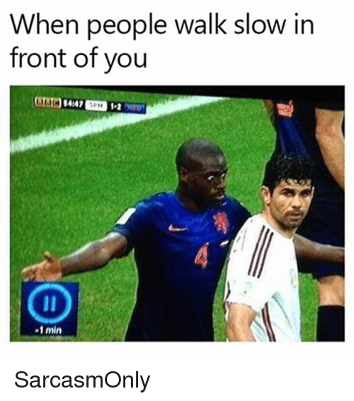 Funny, Memes, and People: When people walk slow in  front of yoru  CD  -1 min SarcasmOnly