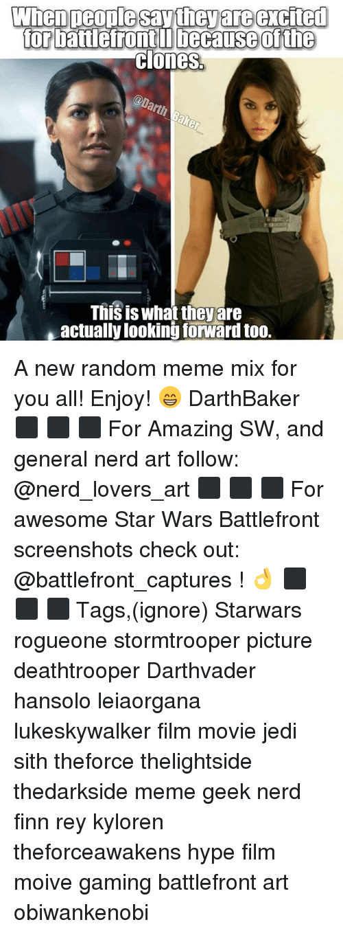 Finn, Hype, and Jedi: When peoplesay they are excited  for battlefront because ofthe  Clones  This is what theyare  actually lookingforward too. A new random meme mix for you all! Enjoy! 😁 DarthBaker ⬛ ⬛ ⬛ For Amazing SW, and general nerd art follow: @nerd_lovers_art ⬛ ⬛ ⬛ For awesome Star Wars Battlefront screenshots check out: @battlefront_captures ! 👌 ⬛ ⬛ ⬛ Tags,(ignore) Starwars rogueone stormtrooper picture deathtrooper Darthvader hansolo leiaorgana lukeskywalker film movie jedi sith theforce thelightside thedarkside meme geek nerd finn rey kyloren theforceawakens hype film moive gaming battlefront art obiwankenobi