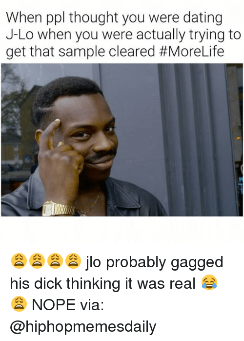Memes, 🤖, and J Lo: When ppl thought you were dating  J-Lo when you were actually trying to  get that sample cleared 😩😩😩😩 jlo probably gagged his dick thinking it was real 😂😩 NOPE via: @hiphopmemesdaily