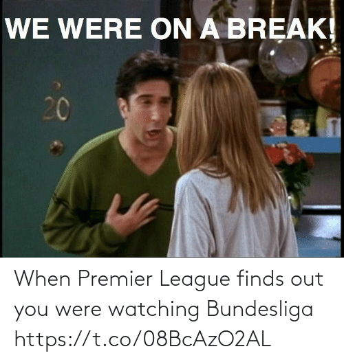 watching: When Premier League finds out you were watching Bundesliga https://t.co/08BcAzO2AL