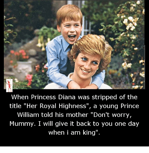 """Memes, Prince, and Princess: When Princess Diana was stripped of the  title """"Her Royal Highness  a young Prince  William told his mother """"Don't worry,  Mummy. I will give it back to you one day  when i am king"""""""