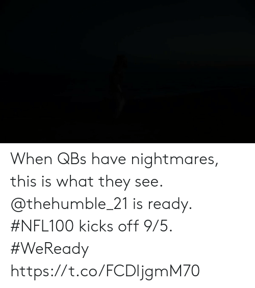 nightmares: When QBs have nightmares, this is what they see. @thehumble_21 is ready.  #NFL100 kicks off 9/5. #WeReady https://t.co/FCDljgmM70