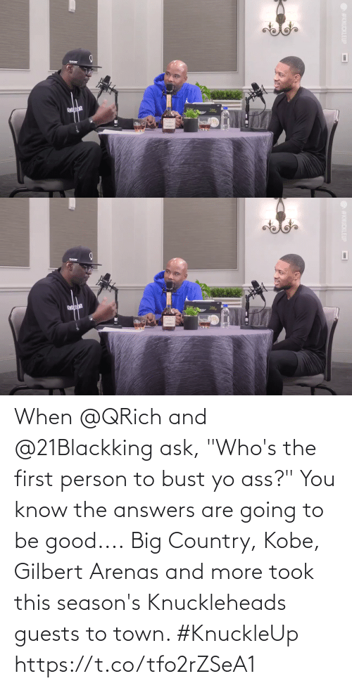 """bust: When @QRich and @21Blackking ask, """"Who's the first person to bust yo ass?"""" You know the answers are going to be good....  Big Country, Kobe, Gilbert Arenas and more took this season's Knuckleheads guests to town. #KnuckleUp https://t.co/tfo2rZSeA1"""