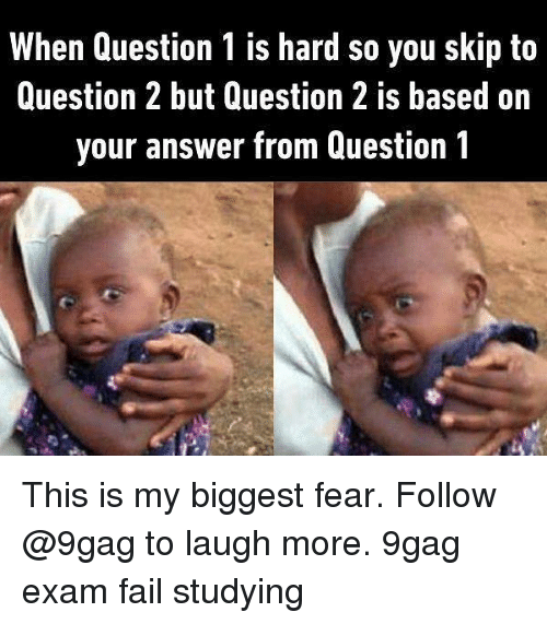 9gag, Fail, and Memes: When Question 1 is hard so you skip to  Question 2 but Question 2 is based on  your answer from Question 1 This is my biggest fear. Follow @9gag to laugh more. 9gag exam fail studying