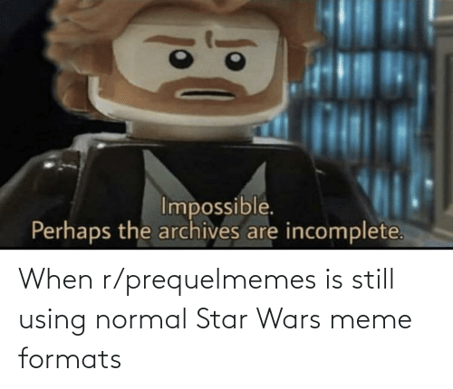 star wars meme: When r/prequelmemes is still using normal Star Wars meme formats