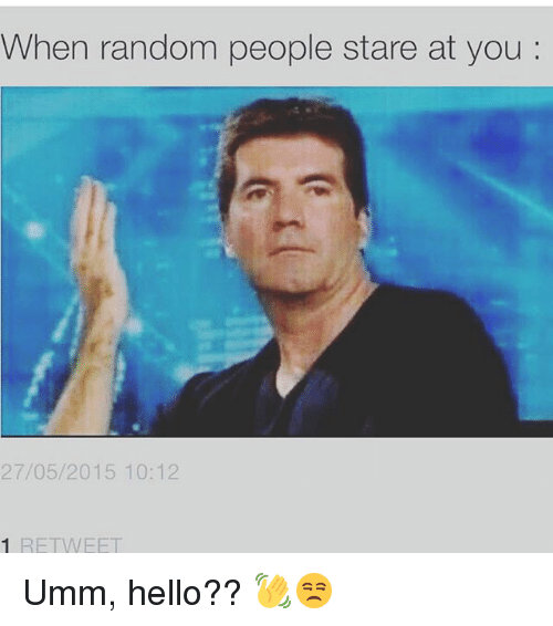 Funny, Hello, and Random: When random people stare at you  27/05/2015 10:12  RETWEE Umm, hello?? 👋😒