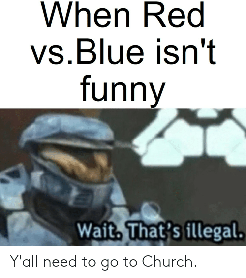 Red vs. Blue: When Red  vs.Blue isn't  funny  Wait, That's illegal. Y'all need to go to Church.
