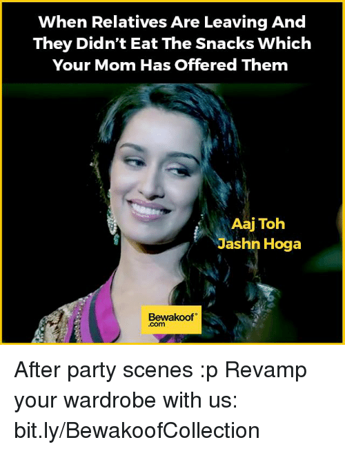 Memes, 🤖, and Wardrobe: When Relatives Are Leaving And  They Didn't Eat The Snacks which  Your Mom Has Offered Them  Aaj Toh  Jashn Hoga  Bewakoof  .com After party scenes :p  Revamp your wardrobe with us: bit.ly/BewakoofCollection