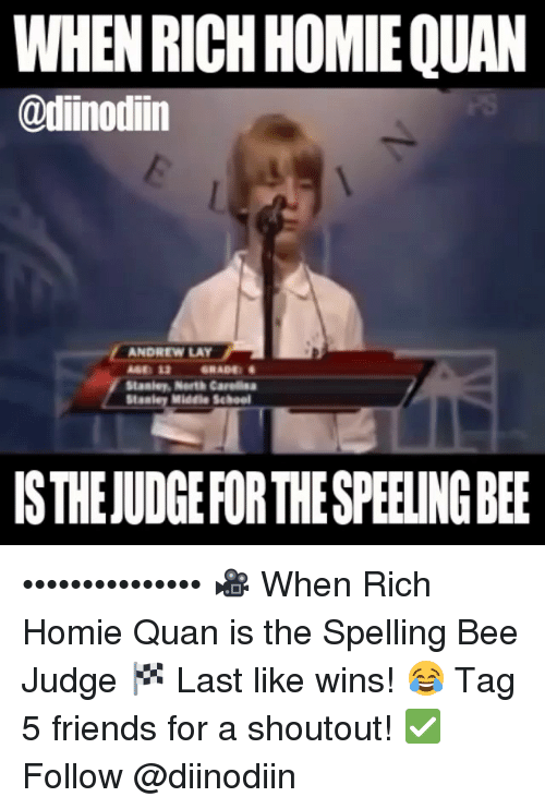 rich homie quan: WHEN RICH HOMIEQUAN  @diinodiin  ANDREW LAY  Stanley Middle School  ISTHEJUDGEFOR THE SPEEUNGBEE ••••••••••••••• 🎥 When Rich Homie Quan is the Spelling Bee Judge 🏁 Last like wins! 😂 Tag 5 friends for a shoutout! ✅ Follow @diinodiin