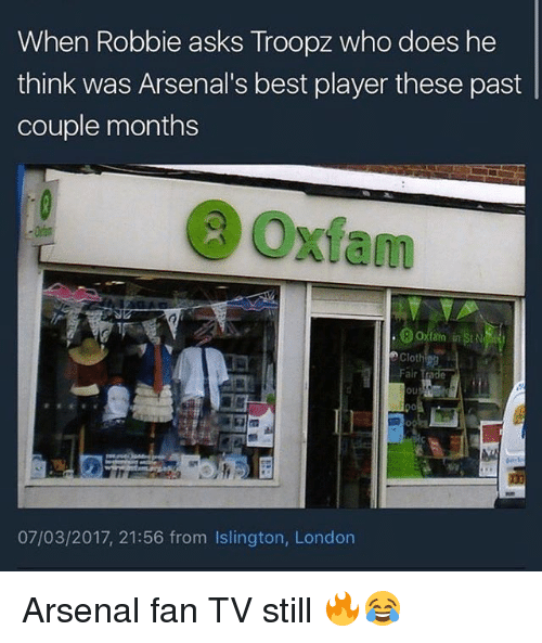 trading: When Robbie asks Troopz who does he  think was Arsenal's best player these past  couple months  Oxfam  Cloth  Fair Trade  OU  07/03/2017, 21:56 from Islington, London Arsenal fan TV still 🔥😂
