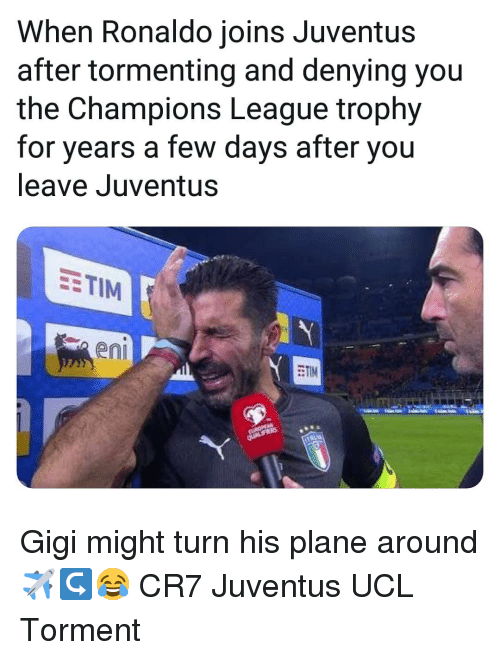 gigi: When Ronaldo joins Juventus  after tormenting and denying you  the Champions League trophy  for years a few days after you  leave Juventus  EETIM  en  ETIM Gigi might turn his plane around ✈↪😂 CR7 Juventus UCL Torment
