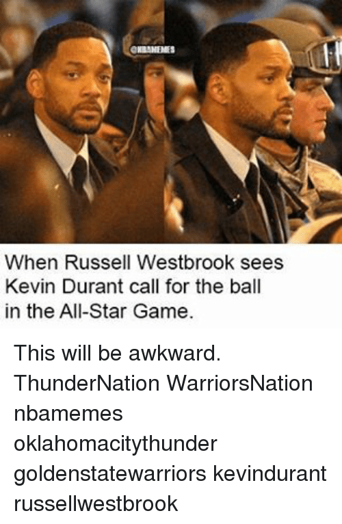 All Star, Kevin Durant, and Memes: When Russell Westbrook sees  Kevin Durant call for the ball  in the All-Star Game. This will be awkward. ThunderNation WarriorsNation nbamemes oklahomacitythunder goldenstatewarriors kevindurant russellwestbrook