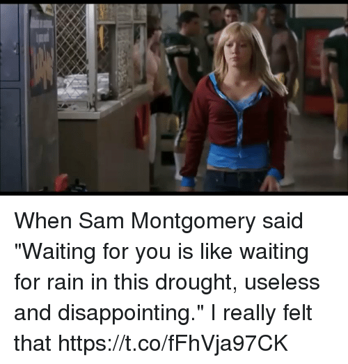 """Rain, Girl Memes, and Waiting...: When Sam Montgomery said """"Waiting for you is like waiting for rain in this drought, useless and disappointing."""" I really felt that https://t.co/fFhVja97CK"""