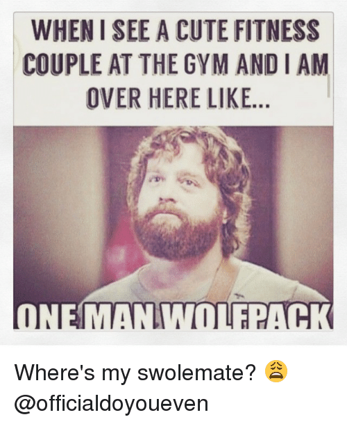 Swolemates: WHEN SEE A CUTE FITNESS  COUPLE AT THE GYM AND IAM  OVER HERE LIKE  ONE MANIMTITE ACK Where's my swolemate? 😩 @officialdoyoueven