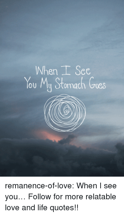 When I See You: When See  You My Stomach Cres  oOU remanence-of-love:  When I see you…  Follow for more relatable love and life quotes!!