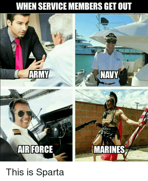 Memes, Army, and Air Force: WHEN SERVICEMEMBERS GET OUT  ARMY  AIR FORCE  MARINES This is Sparta