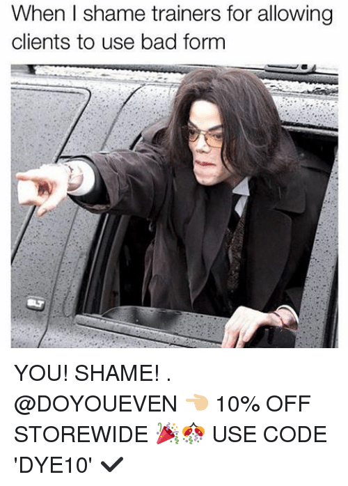 Bad, Gym, and Code: When shame trainers for allowing  clients to use bad form YOU! SHAME! . @DOYOUEVEN 👈🏼 10% OFF STOREWIDE 🎉🎊 USE CODE 'DYE10' ✔️