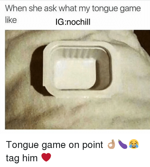 Tongue Game: When she ask what my tongue game  like  IG nochill Tongue game on point 👌🏽🍆😂 tag him ❤️