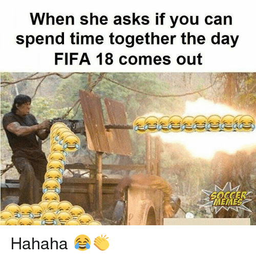 Fifa, Memes, and Soccer: When she asks if you carn  spend time together the day  FIFA 18 comes out  SOCCER  MEMES Hahaha 😂👏