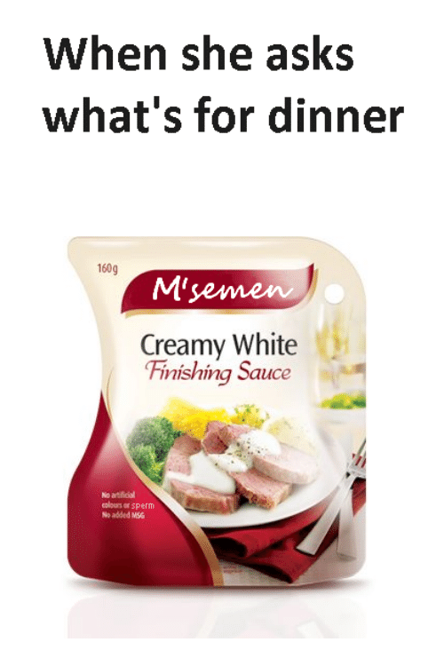 Whats For Dinner: When she asks  what's for dinner  160g  M'jemen  Creamy White  Finishing Sauce  No artficiol  colours or sperm  No added MSG